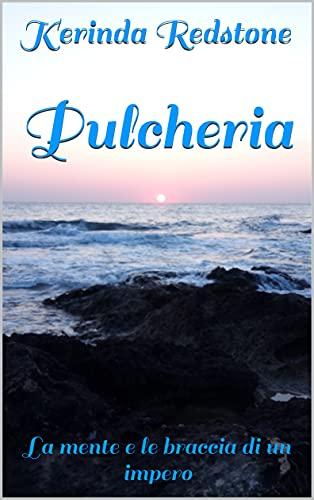 Pulcheria: La mente e le braccia di un impero (Italian Edition)