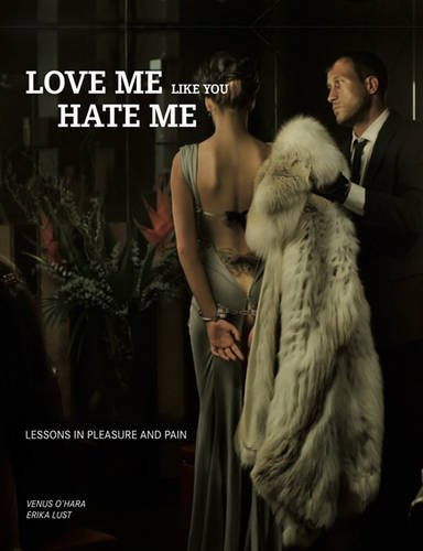 Love Me Like You Hate Me: Lessons in Pleasure and Pain [With Silk Bondage Ribbon Kit]