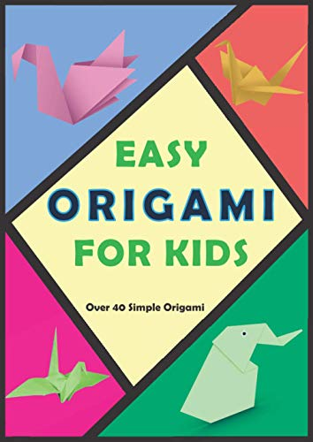 EASY ORIGAMI FOR KIDS: Over 40 Simple Origami