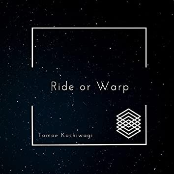 Ride or Warp