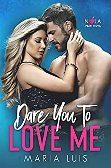 Dare You To Love Me (A NOLA Heart Novel Book 3) by [Maria Luis]