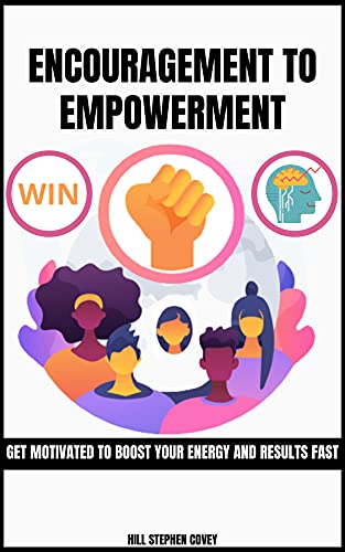 Encouragement to Empowerment: Get Motivated To Boost Your Energy And Results Fast (English Edition)