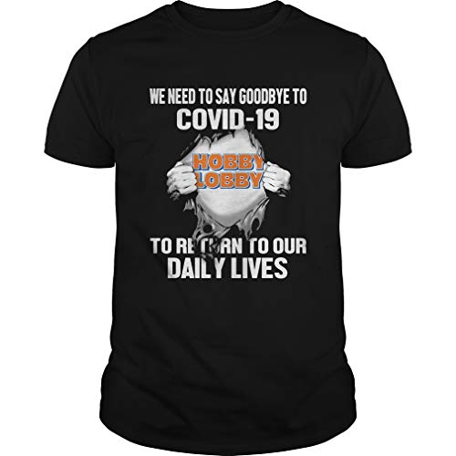 Chuthocon T-shirt Hobby lobby we need to say goodbye to covid19 to return to our daily lives TShirt Unisex T-Shirt, Hoodie, Sweatshirt, Tank Tops, Gift For Men Women