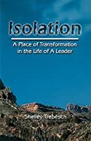 Isolation: A Place of Transformation in the Life of a Leader