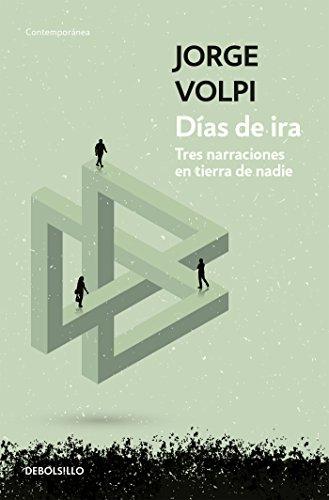 Días de ira: Tres narraciones en tierra de nadie (Spanish Edition)