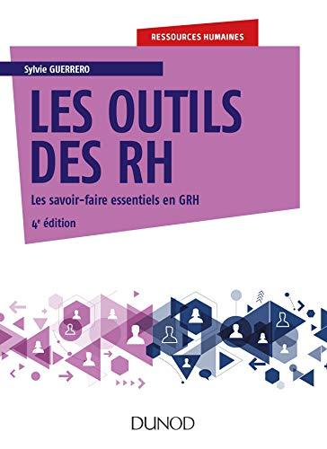 Les outils des RH - 4e éd.: Les savoir-faire essentiels en GRH
