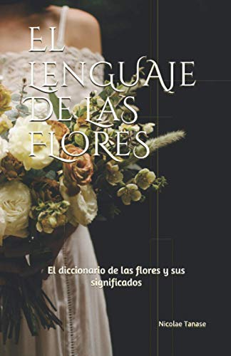 El lenguaje de las flores: El diccionario de las flores y sus significados (edición papel color)