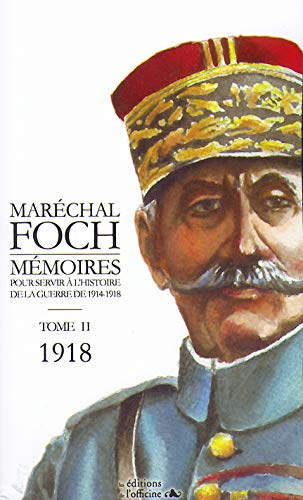 Maréchal FOCH - MÉMOIRES POUR SERVIR A L'HISTOIRE -1918 (Tome II)