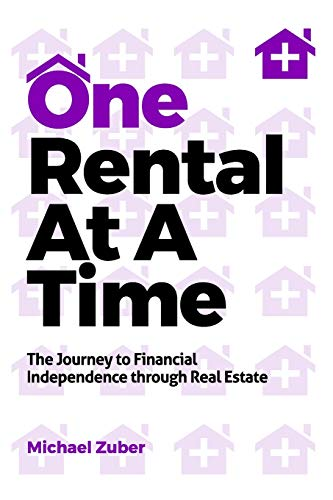 Real Estate Investing Books! - One Rental At A Time: The Journey to Financial Independence through Real Estate