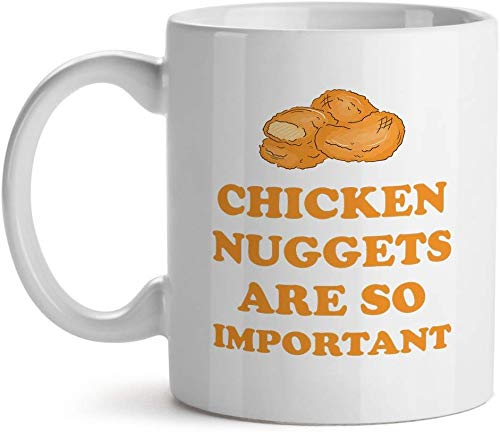 Chicken Nuggets Are So Important - - Inspirational Unique Popular Office Tea Coffee Mug Gift 11 oz