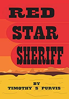 Red Star Sheriff: Volume One (The Sol Trilogy Book One 1) by [Timothy Purvis]