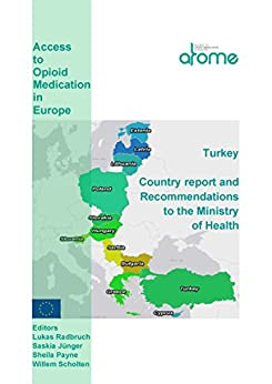 Turkey Country Report and Recommendations to the Ministry of Health: Access to Opioid Medications in Europe (ATOME) by [Eugenia Larjow, Lisa Linge-Dahl, Marjolein Vranken, Evangelia Papavasiliou, Thomas Lynch, Marie-Helene Schutjens, Lukas Radbruch, Saskia Jünger, Sheila Payne, Willem Scholten]