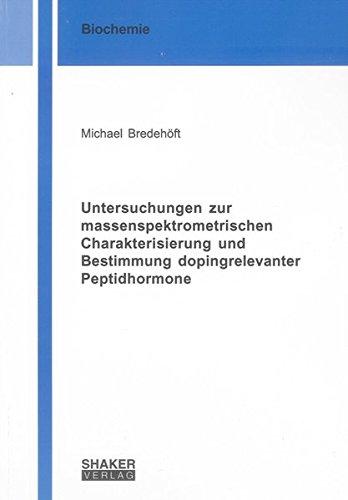 Untersuchungen zur massenspektrometrischen Charakterisierung und Bestimmung dopingrelevanter Peptidhormone (Berichte aus der Biochemie)