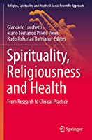 Spirituality, Religiousness and Health: From Research to Clinical Practice (Religion, Spirituality and Health: A Social Scientific Approach, 4)