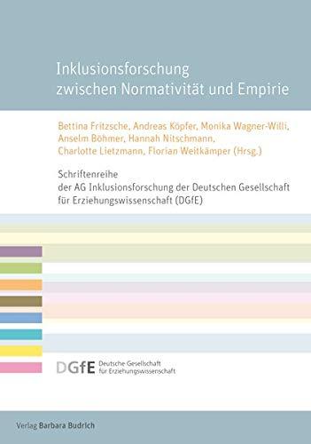 Inklusionsforschung zwischen Normativität und Empirie: Abgrenzungen und Brückenschläge (Schriftenreihe der AG Inklusion der Deutschen Gesellschaft für ... für Erziehungswissenschaft (DGfE))