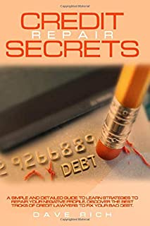 Credit Repair Secrets: A Simple and Detailed Guide to Learn Strategies to Repair Your Negative Profile. Discover the Best ...
