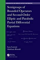 Semigroups of Bounded Operators and Second-Order Elliptic and Parabolic Partial Differential Equations (Chapman & Hall/CRC Monographs and Research Notes in Mathematics)