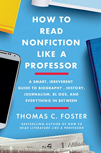How to Read Nonfiction Like a Professor: A Smart, Irreverent Guide to Biography, History, Journalism, Blogs, and Everything in Between