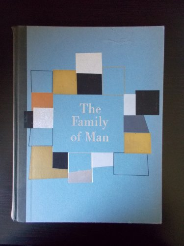 The Family of Man: The Photographic exhibition created by Edward Steichen for the Museum of Modern Art