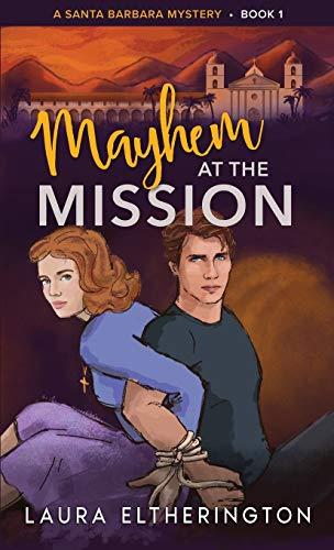 Mayhem at the Mission: A Santa Barbara Mystery/Romance