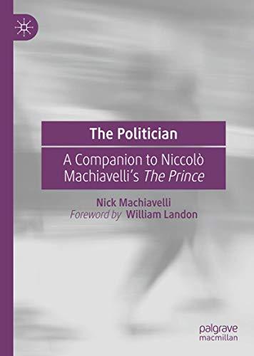 The Politician: A Companion to Niccolò Machiavelli's The Prince