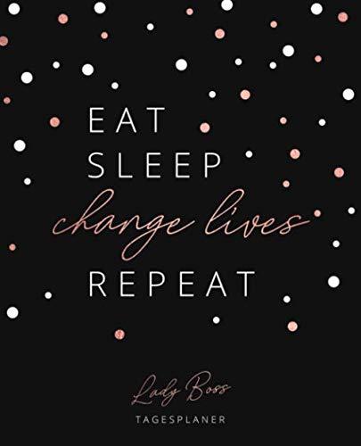 Lady Boss Tagesplaner • Eat Sleep CHANGE LIVES Repeat: Undatierter Terminplaner, Tageskalender und Wochenplaner für Lady Bosse und Chefinnen • ... Datum • Lebensplaner im praktischen Format