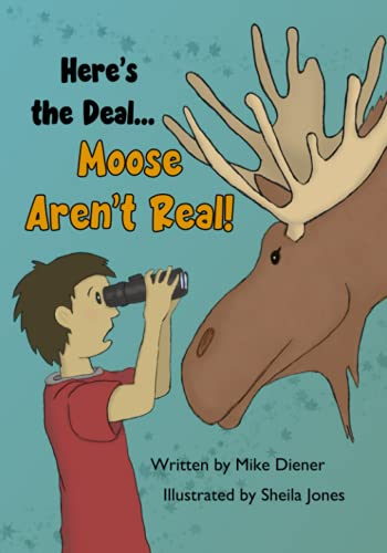 Here's the Deal Moose Aren't Real