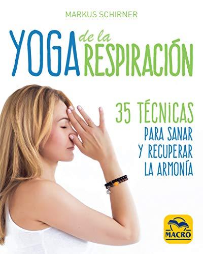 Yoga de la Respiración. 35 técnicas para sanar y recuperar la armonía: 14 x 17 cm