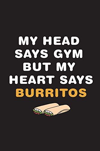 My Head Says Gym But My Heart Says Burritos: Cuaderno Ideal para amantes del Gimnasio y la comida mexicana. 110 Pages. 6 x 9 inches Journal