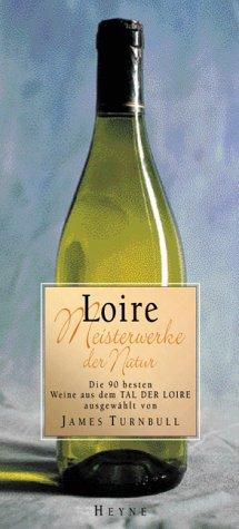 Loire: Meisterwerke der Natur - Die 90 besten Weine aus dem Tal der Loire (Collection Rolf Heyne)
