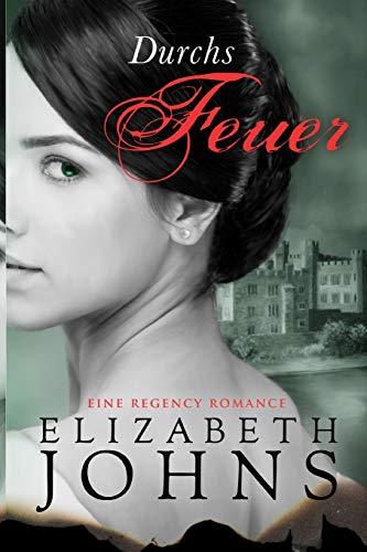 Durchs Feuer: Eine Regency Romance
