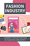 Fashion Industry: Career Opportunities In Fashion Industry: How To Work With Design Process (English Edition)