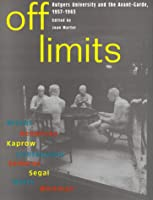 Off Limits: Rutgers University and the Avant-Garde, 1957-1963