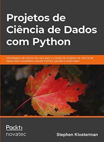 Projetos de ciência de dados com Python: Abordagem de estudo de caso para a criação de projetos de ciência de dados bem-sucedidos usando Python, pandas e scikit-learn