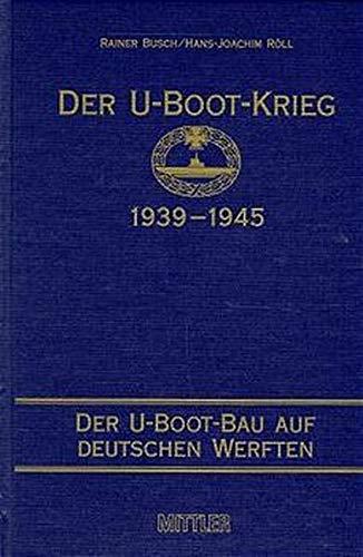 Der U-Boot-Krieg 1939-1945. Bd. 1-5: Der U-Boot-Krieg 1939-1945, 5 Bde., Bd.2, Der U-Boot-Bau auf deutschen Werften von 1935 bis 1945