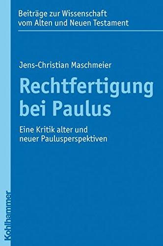 Rechtfertigung bei Paulus: Eine Kritik alter und neuer Paulusperspektiven (Beiträge zur Wissenschaft vom Alten und Neuen Testament (BWANT), Band 9)