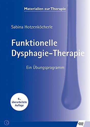 Funktionelle Dysphagie-Therapie: Ein Übungsprogramm (Materialien zur Therapie)