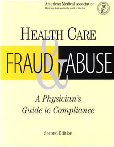 Health Care Fraud: A Physicians Guide to Compliance (Billing and Compliance)