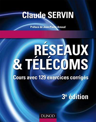 Réseaux et télécoms - 3ème édition - Cours avec 129 exercices corrigés: Cours avec 129 exercices corrigés