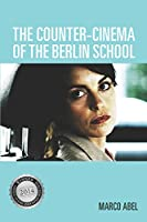 The Counter-Cinema of the Berlin School (Screen Cultures: German Film and the Visual)