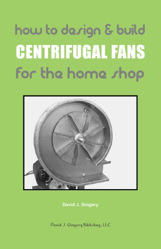 How To Design & Build Centrifugal Fans For the Home Shop
