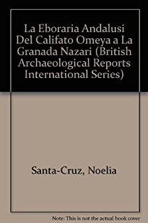 La Eboraria Andalusi: Del Califato Omeya a la Granada Nazari (BAR International) (Spanish Edition) by Santa-Cruz, Noelia (2013) Paperback