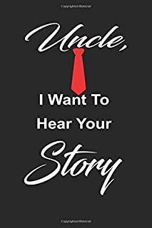 Uncle, i want to hear your story: Uncle 's guided journal or Notebook for his childhood and teenage memories of his early life and all his funny and ... past as an appreciation gift for his Birthday