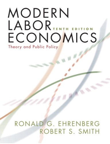 Modern Labor Economics: Theory and Public Policy (10th Edition)
