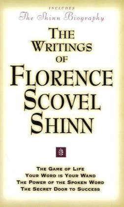 The Writings of Florence Scovel Shinn: Game of Life and How to Play it,: