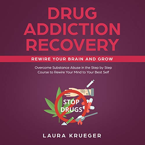 Drug Addiction Recovery: Rewire Your Brain and Grow     Overcome Substance Abuse in the Step-by-Step Course to Rewire Your Mind to Your Best Self              By:                                                                                                                                 Laura Krueger                               Narrated by:                                                                                                                                 Jim Rising                      Length: 3 hrs and 49 mins     25 ratings     Overall 5.0