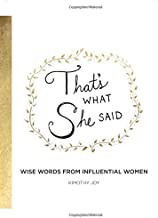 That's What She Said: Wise Words from Influential Women