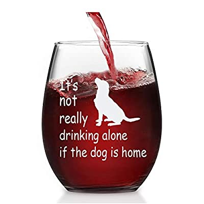 Dog Lover Gifts, It's Not Really Drinking Alone If The Dog Is Home Stemless Wine Glass for Her Him Friend Mom Dog Lover Dog Mom Men Women, Funny 15Oz Wine Glass for Red White Wine