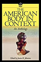 The American Body in Context: An Anthology (American Visions (Wilmington, Del.), No. 3.)