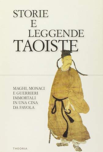 Storie e leggende taoiste. Maghi, monaci e guerrieri immortali in una Cina da favola